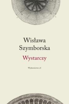 Wisława Szymborska, Wystarczy